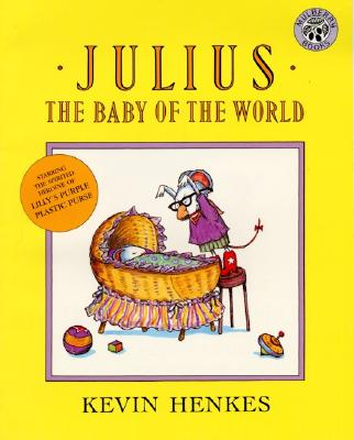 Julius, the Baby of the World By Henkes, Kevin