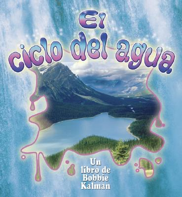 El Ciclo Del Agua/ The Water Cycle By Kalman, Bobbie/ Sjonger, Rebecca