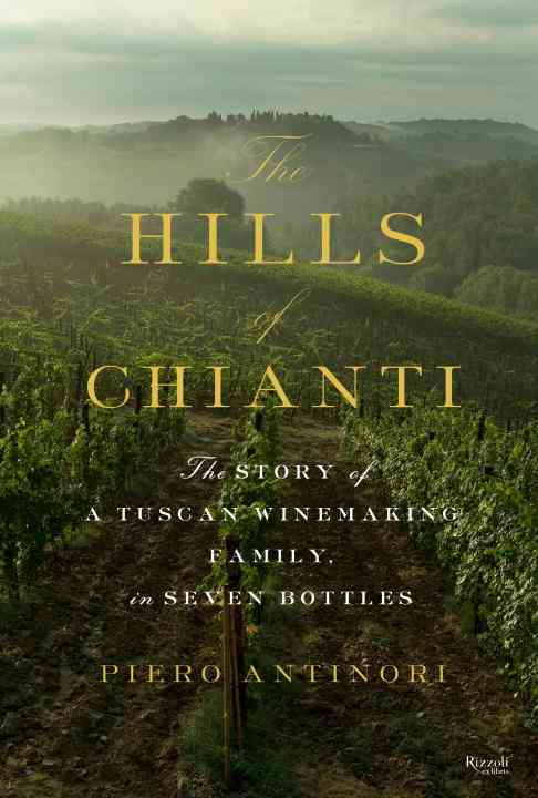 The Hills of Chianti By Antinori, Piero/ Danford, Natalie (TRN)