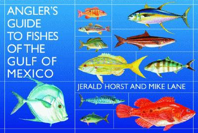 Angler's Guide to the Fishes of the Gulf of Mexico By Horse, Jerald/ Lane, Mike/ Raver, Duane (ILT)
