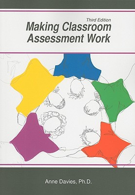 Making Classroom Assessment Work By Davies, Anne, Ph.D.
